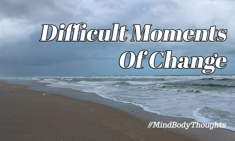 Difficult Moments Of Change