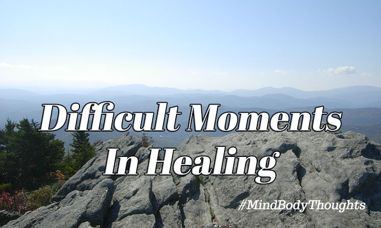 Difficult Moments In Healing