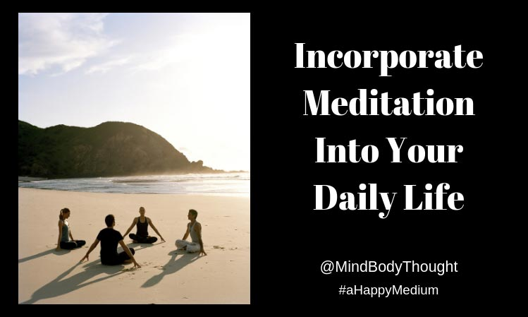 Incorporate Meditation Into Your Daily Life