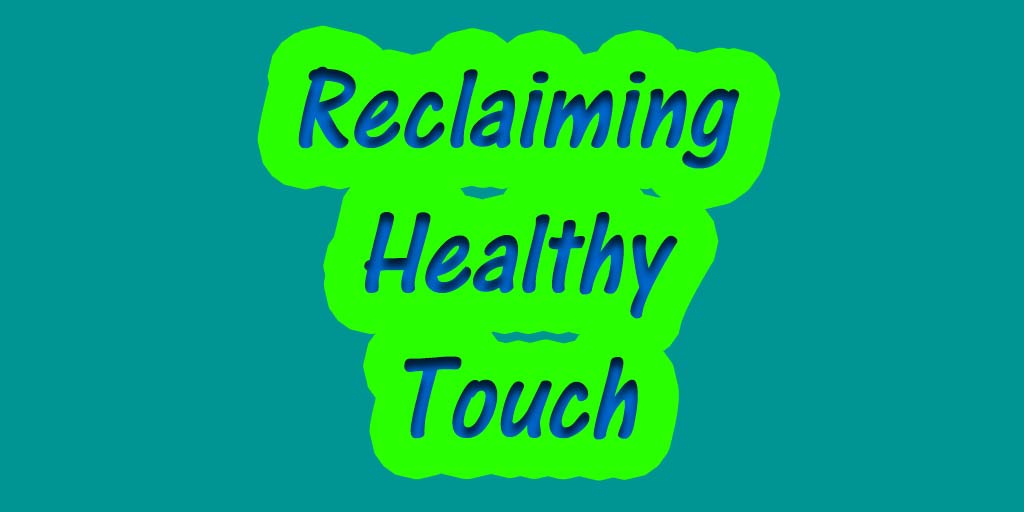 Reclaiming Healthy Touch (2003)