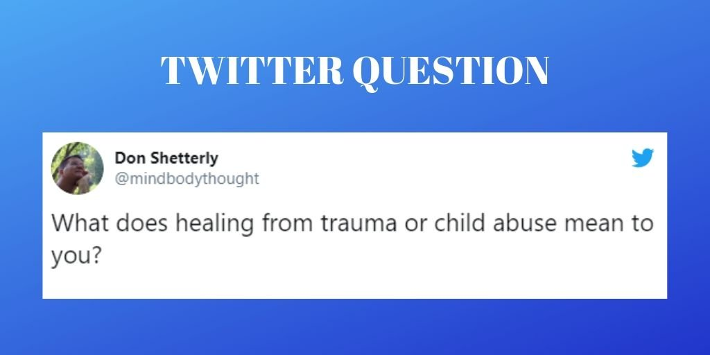 What Does Healing From Trauma Or Child Abuse Mean To You?